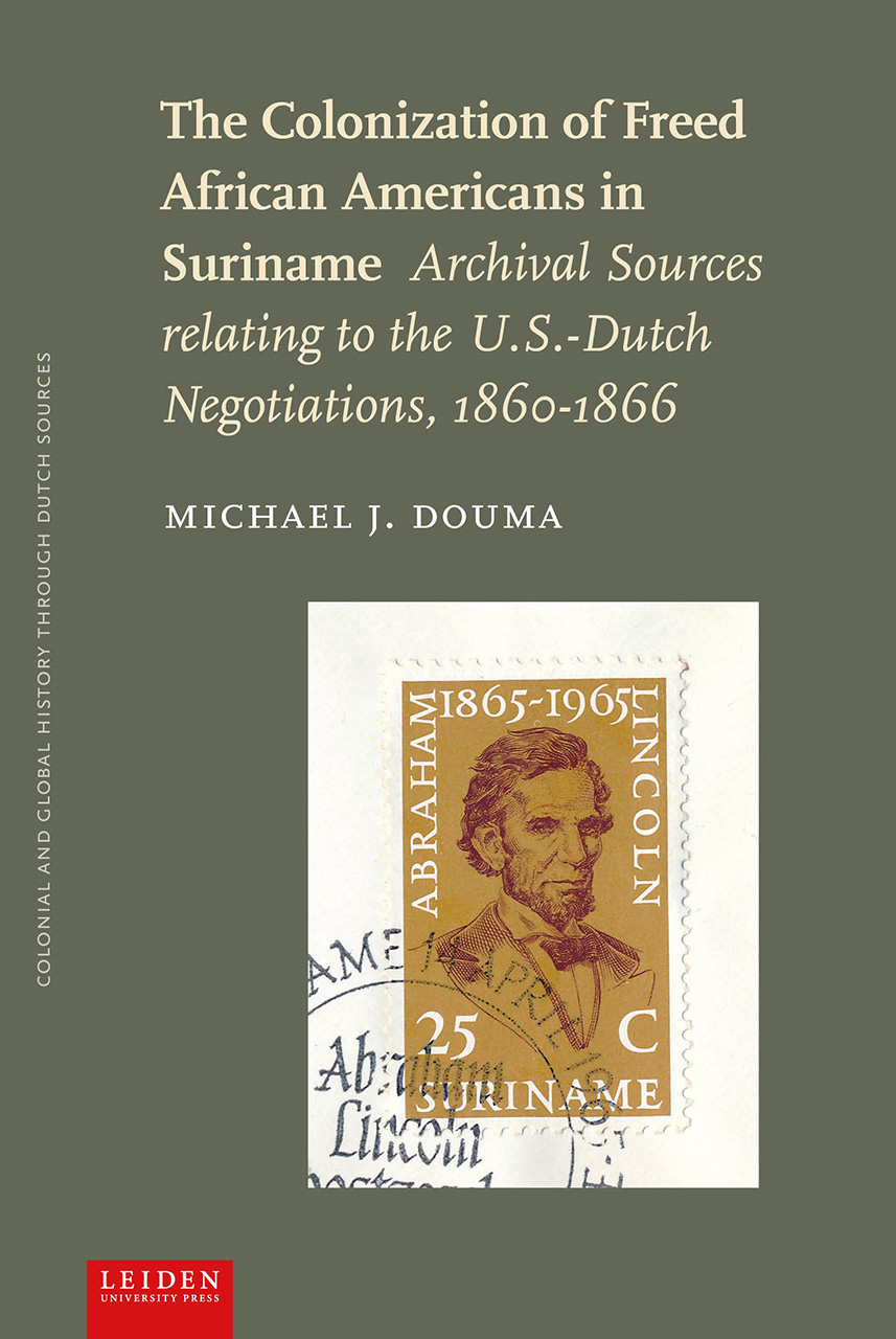 The Colonization of Freed African Americans in Suriname: Archival Sources relating to the U.S. Dutch Negotiations, 1860-1866