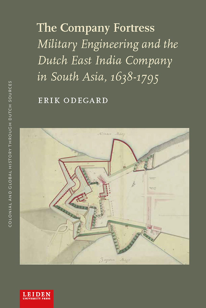 The Company Fortress: Military Engineering and the Dutch East India Company in South Asia, 1638–1795