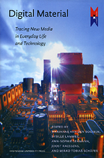 Digital Material: Tracing New Media in Everyday Life and Technology
