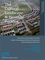 The Cultural Landscape and Heritage Paradox: Protection and Development of the Dutch Archaeological-Historical Landscape and its European Dimension