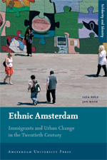 Ethnic Amsterdam: Immigrants and Urban Change in the Twentieth Century