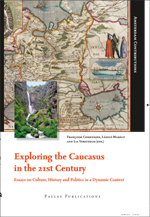 Exploring the Caucasus in the 21st Century: Essays on Culture, History and Politics in a Dynamic Context