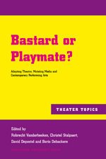 Bastard or Playmate?: Adapting Theatre, Mutating Media and Contemporary Performing Arts