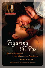 Figuring the Past: Period Film and the Mannerist Aesthetic