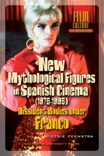 New Mythological Figures in Spanish Cinema: Dissident Bodies under Franco