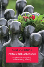 Postcolonial Netherlands: Sixty-Five Years of Forgetting, Commemorating, Silencing