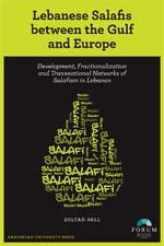 Lebanese Salafis between the Gulf and Europe: Development, Fractionalization and Transnational Networks of Salafism in Lebanon