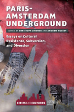 Paris-Amsterdam Underground: Essays on Cultural Resistance, Subversion, and Diversion