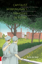 Capitalist Workingman's Paradises Revisited: Corporate Welfare Work in Great Britain, the USA, Germany and France in the Golden Age of Capitalism, 1880-1930