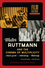 Walter Ruttmann and the Cinema of Multiplicity: Avant-Garde - Advertising - Modernity