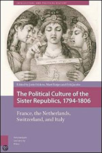 The Political Culture of the Sister Republics, 1794-1806: France, the Netherlands, Switzerland, and Italy