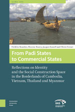 From Padi States to Commercial States: Reflections on Identity and the Social Construction Space in the Borderlands of Cambodia, Vietnam, Thailand and Myanmar