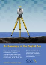 Archaeology in the Digital Era: Papers from the 40th Annual Conference of Computer Applications and Quantitative Methods in Archaeology (CAA), Southampton, 26-29 March 2012