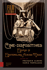 Cine-Dispositives: Essays in Epistemology Across Media