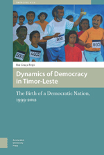 Dynamics of Democracy in Timor-Leste: The Birth of a Democratic Nation, 1999-2012