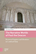 The Narrative Worlds of Paul the Deacon: Between Empires and Identities in Lombard Italy