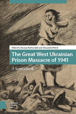 The Great West Ukrainian Prison Massacre of 1941: A Sourcebook