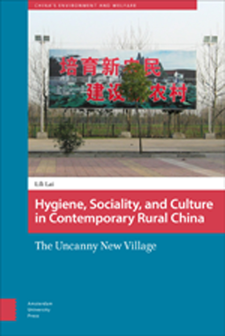 Hygiene, Sociality, and Culture in Contemporary Rural China: The Uncanny New Village