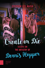 Create or Die: Essays on the Artistry of Dennis Hopper