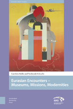 Eurasian Encounters: Museums, Missions, Modernities