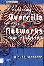 Guerrilla Networks: An Anarchaeology of 1970s Radical Media Ecologies