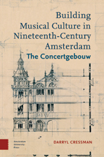 Building Musical Culture in Nineteenth-Century Amsterdam: The Concertgebouw