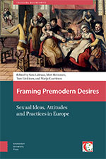 Framing Premodern Desires: The Transformation of Sexual Ideas, Attitudes and Practices in Europe