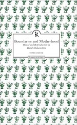Boundaries and Motherhood: Ritual and Reproduction in Rural Maharashtra