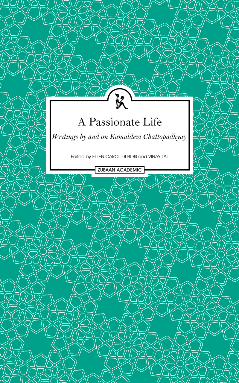 A Passionate Life: Writings by and on Kamladevi Chattopadhyay