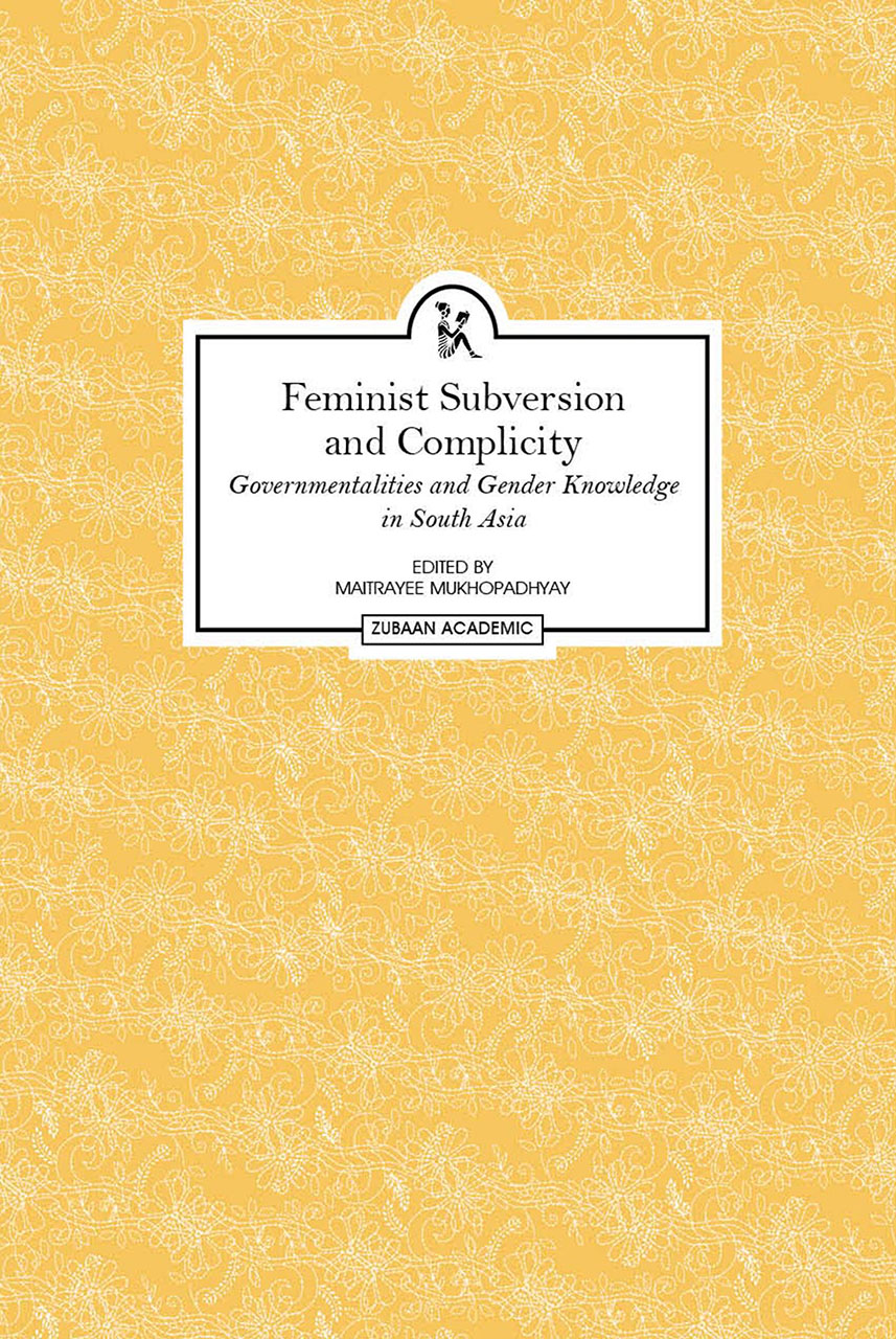 Feminist Subversion and Complicity: Governmentalities and Gender Knowledge in South Asia