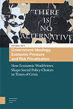 Government Ideology, Economic Pressure and Risk Privatization: How Economic Worldviews Shape Social Policy Choices in Times of Crisis