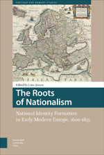 The Roots of Nationalism: National Identity Formation in Early Modern Europe, 1600-1815