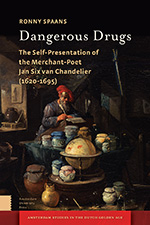 Dangerous Drugs: The Self-Presentation of the Merchant-Poet Jan Six van Chandelier (1620-1695)