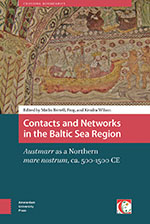 Contacts and Networks in the Baltic Sea Region: Austmarr as a Northern Mare Nostrum, ca. 500-1500 CE