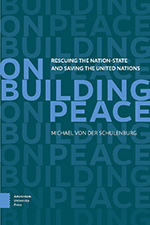 On Building Peace: Rescuing the Nation-State and Saving the United Nations