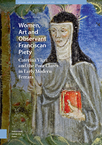 Women, Art and Observant Franciscan Piety: Caterina Vigri and the Poor Clares in Early Modern Ferrara