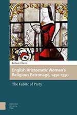 English Aristocratic Women's Religious Patronage, 1450-1550
