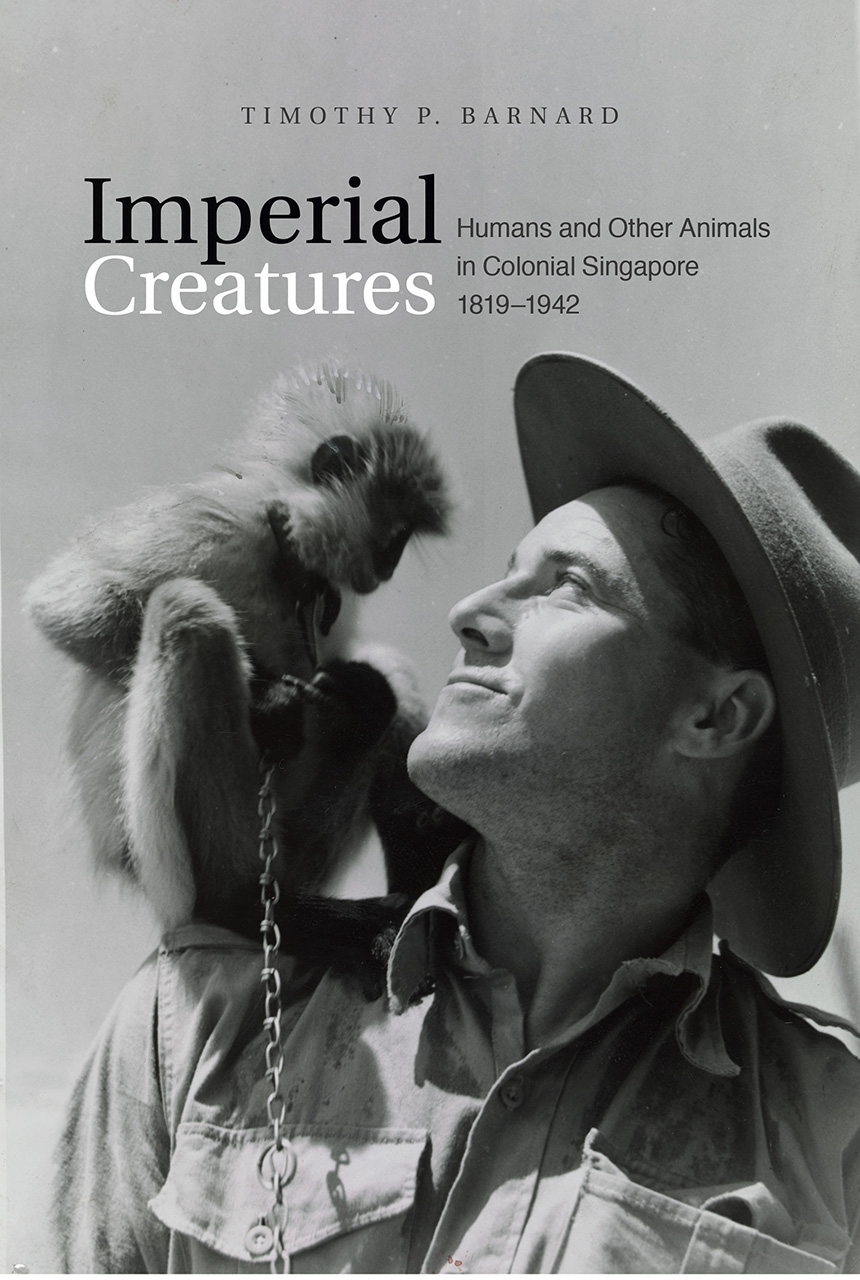 Imperial Creatures: Humans and Other Animals in Colonial Singapore, 1819-1942