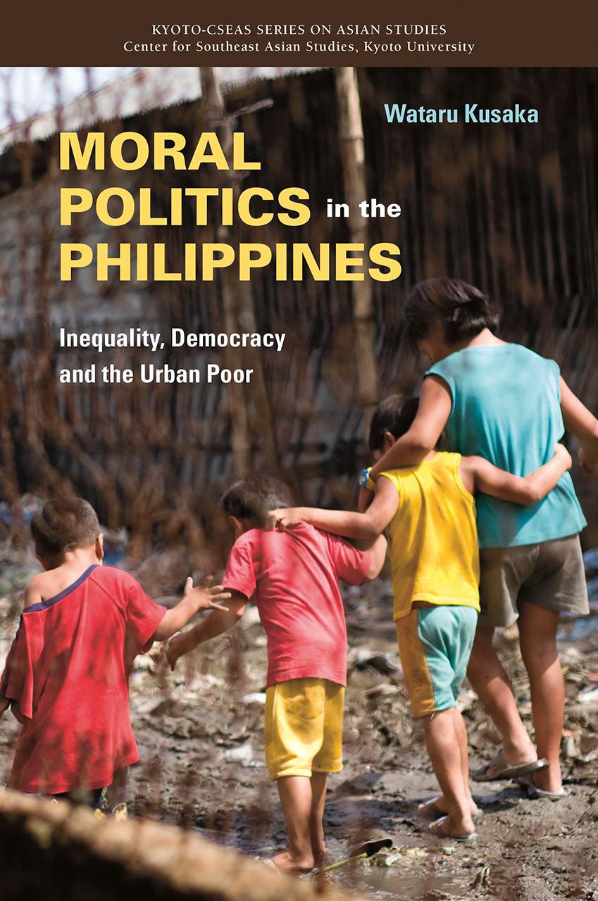 Moral Politics in the Philippines: Inequality, Democracy and the Urban Poor