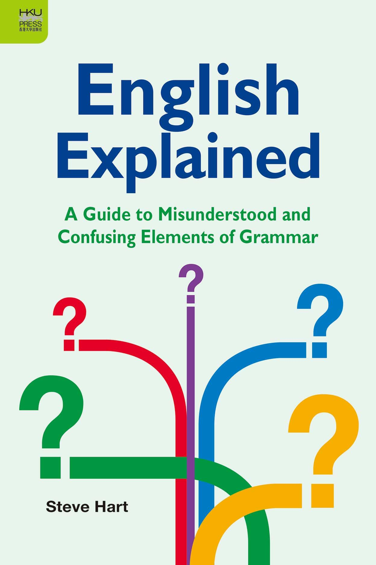 English Explained: A Guide to Misunderstood and Confusing Elements of Grammar