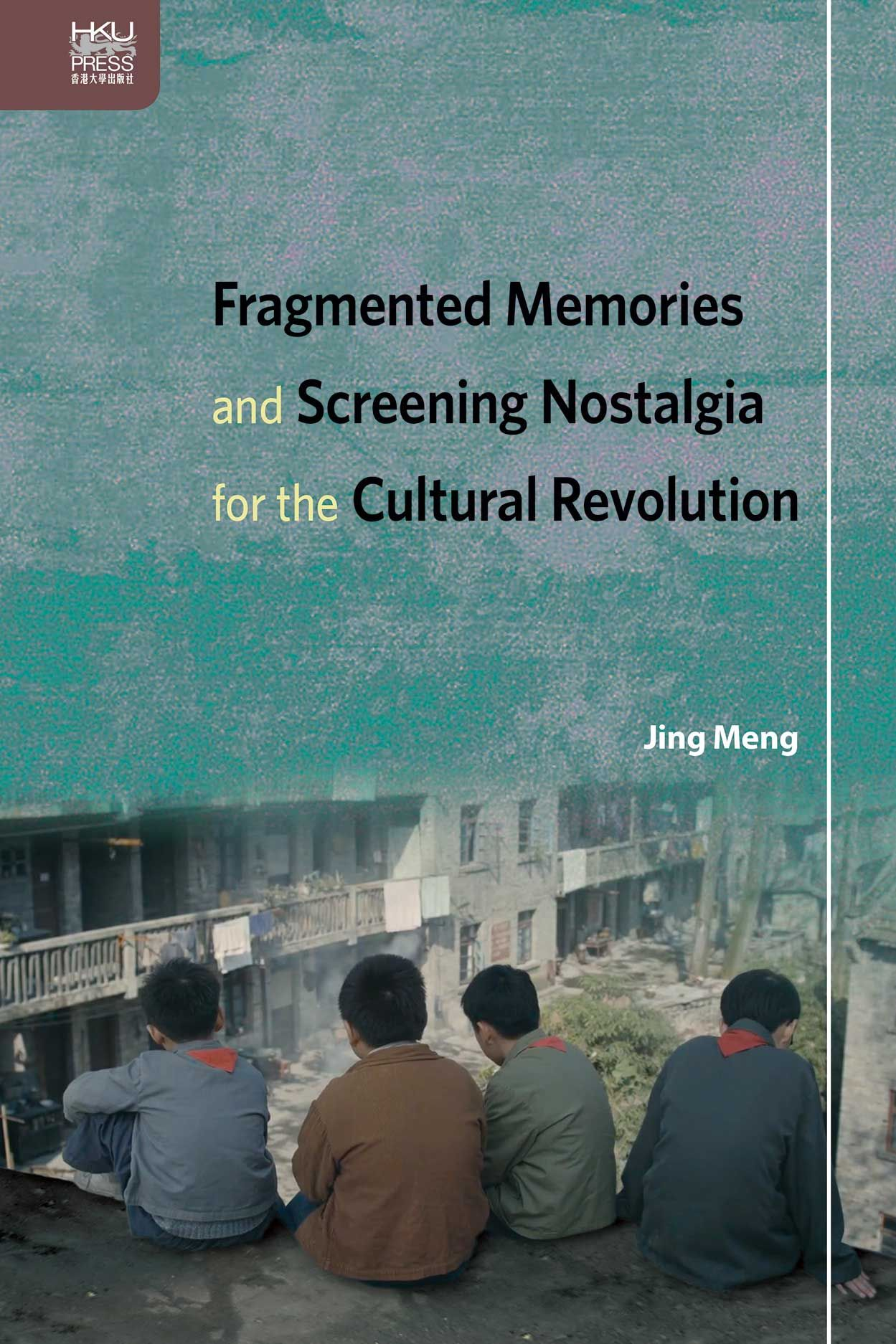 Fragmented Memories and Screening Nostalgia for the Cultural Revolution