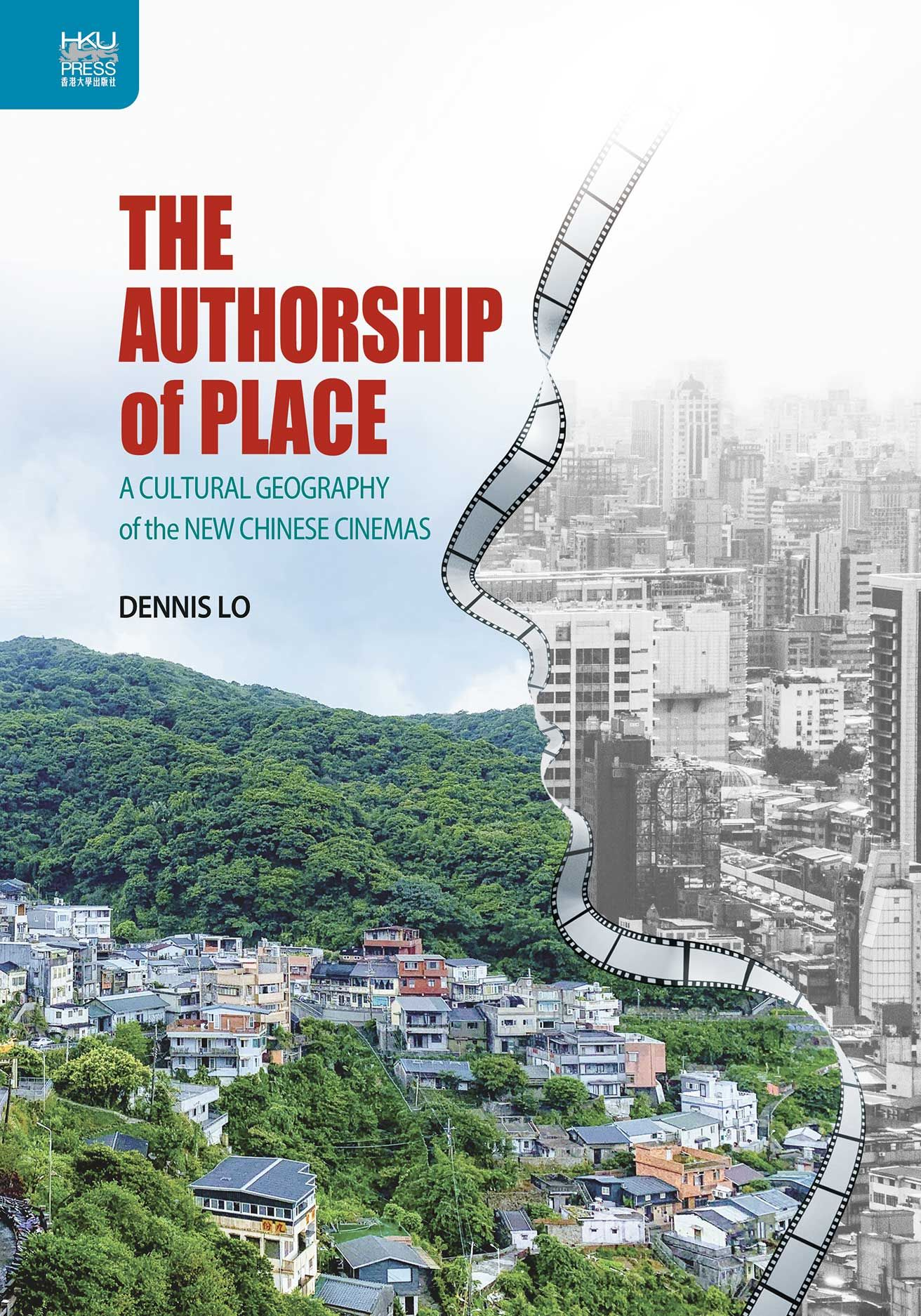The Authorship of Place: A Cultural Geography of the New Chinese Cinemas