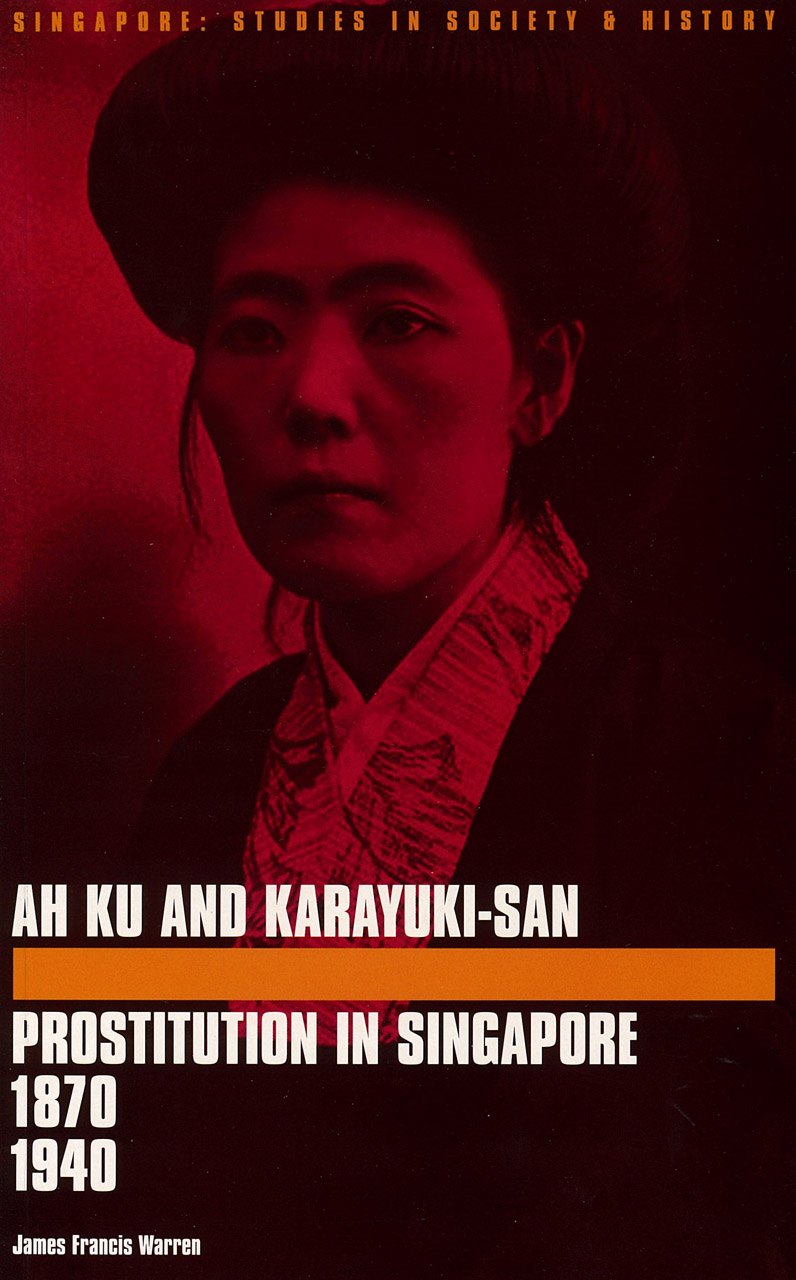 Ah Ku and Karayuki-san: Prostitution in Singapore, 1870—1940