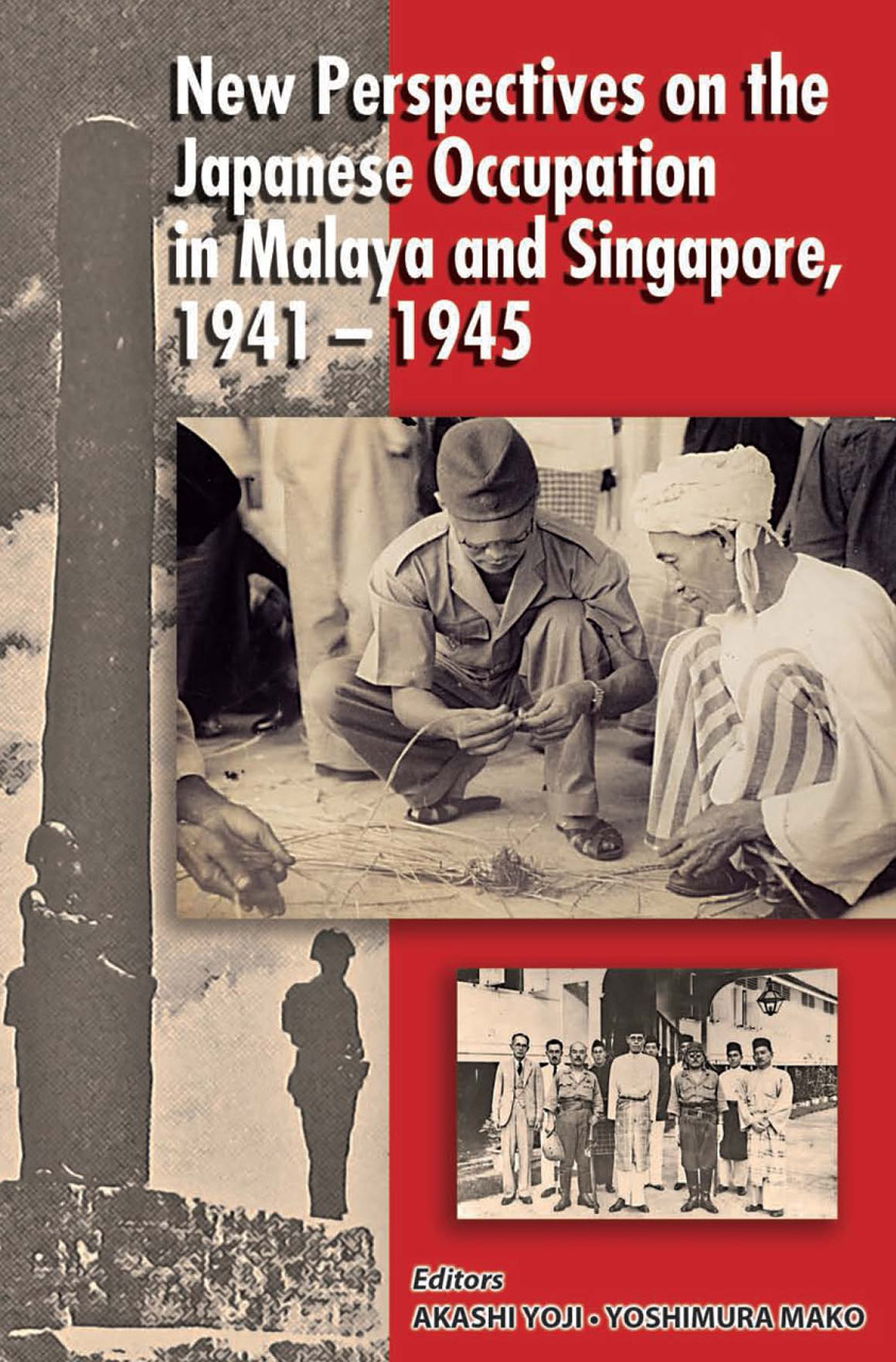 New Perspectives of the Japanese Occupation of Malaya and Singapore, 1941-45
