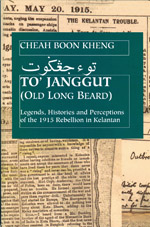 To' Janggut: Legends, Histories, and Perceptions of the 1915 Rebellion in Kelantan