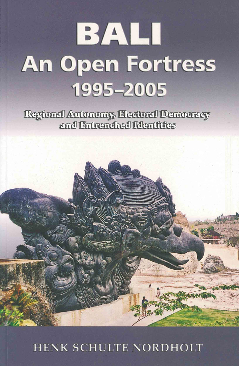 Bali - An Open Fortress, 1995-2005: Regional Autonomy, Electoral Democracy and Entrenched Identities