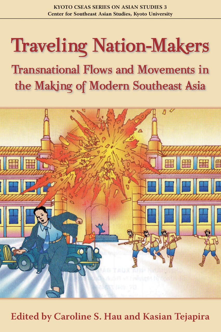 Traveling Nation-Makers: Transnational Flows and Movements in the Making of Modern Southeast Asia