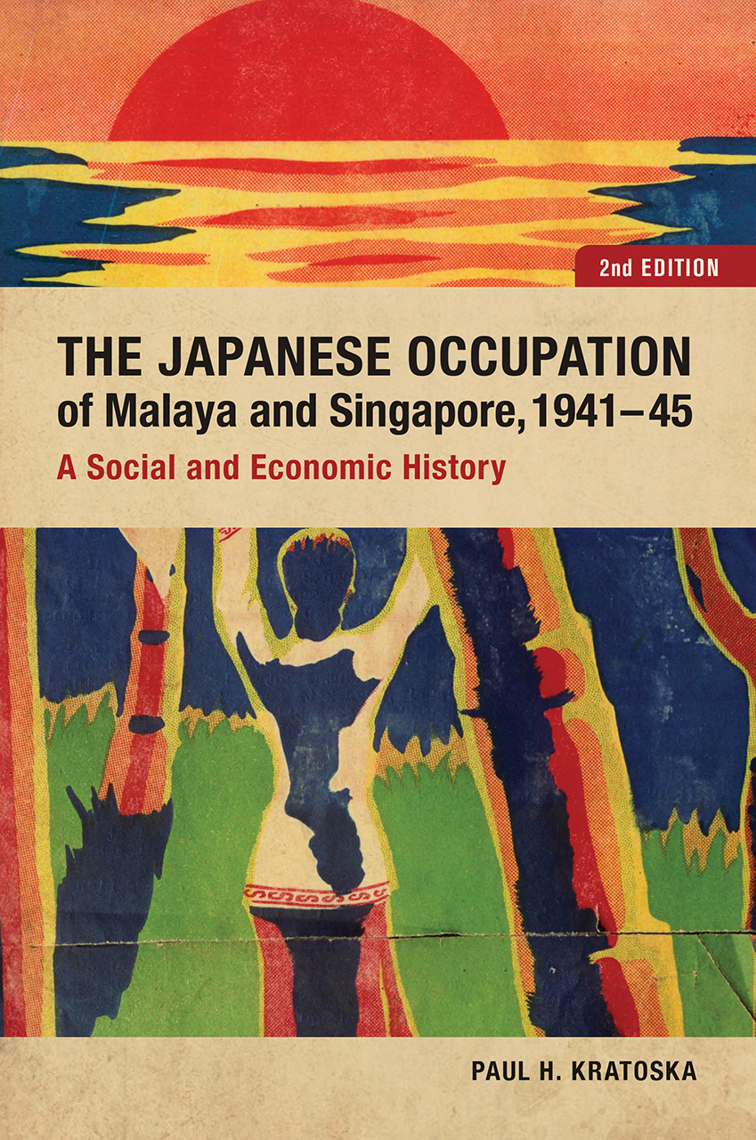 The Japanese Occupation of Malaya and Singapore, 1941-45: A Social and Economic History