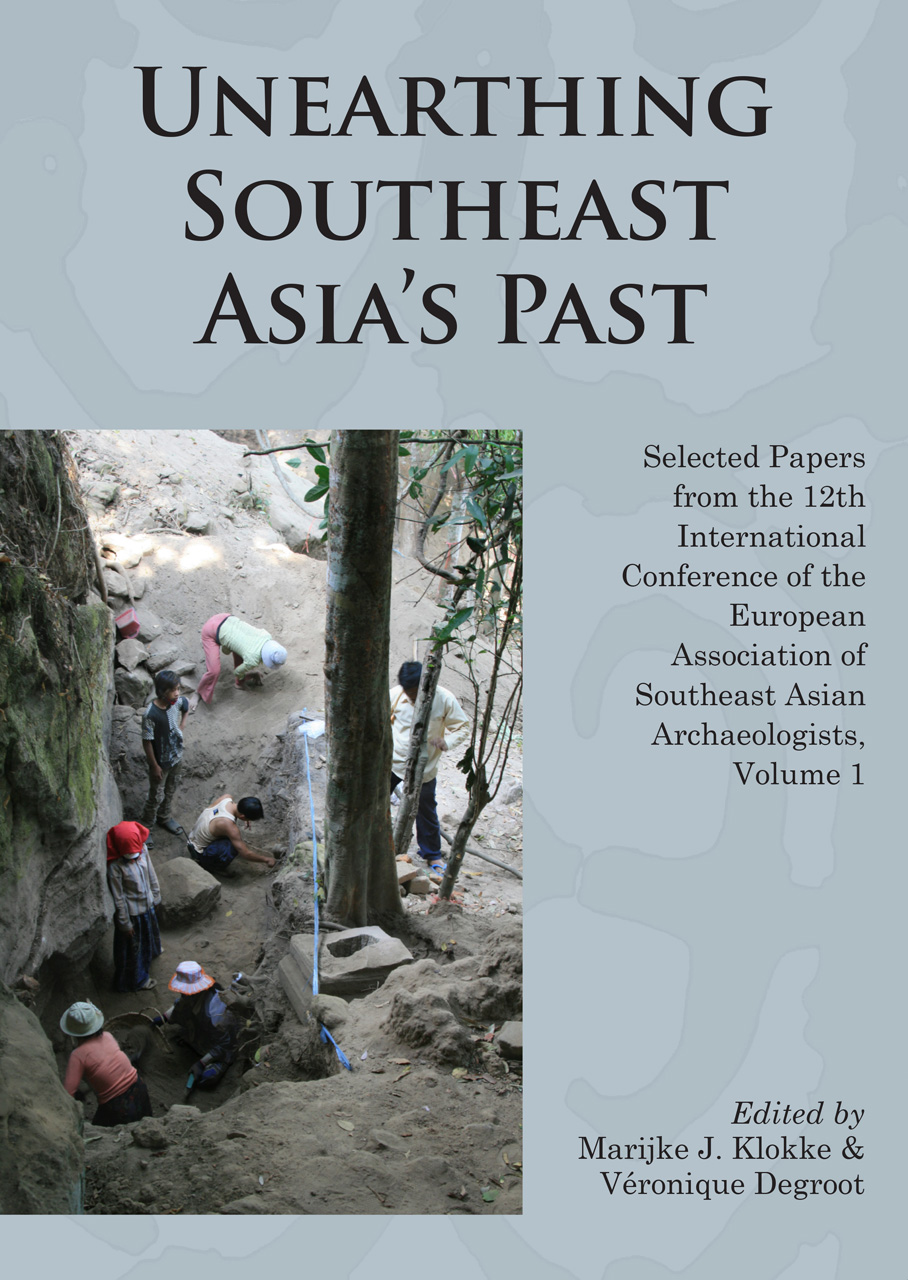 Unearthing Southeast Asia's Past: Selected Papers from the 12th International Conference of the European Association of Southeast Asian Archaeologists