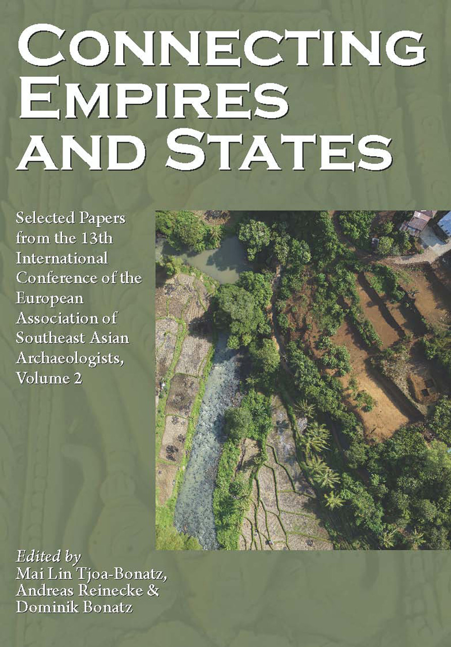 Connecting Empires and States: Selected Papers from the 13th International Conference of the European Association of Southeast Asian Archaeologists
